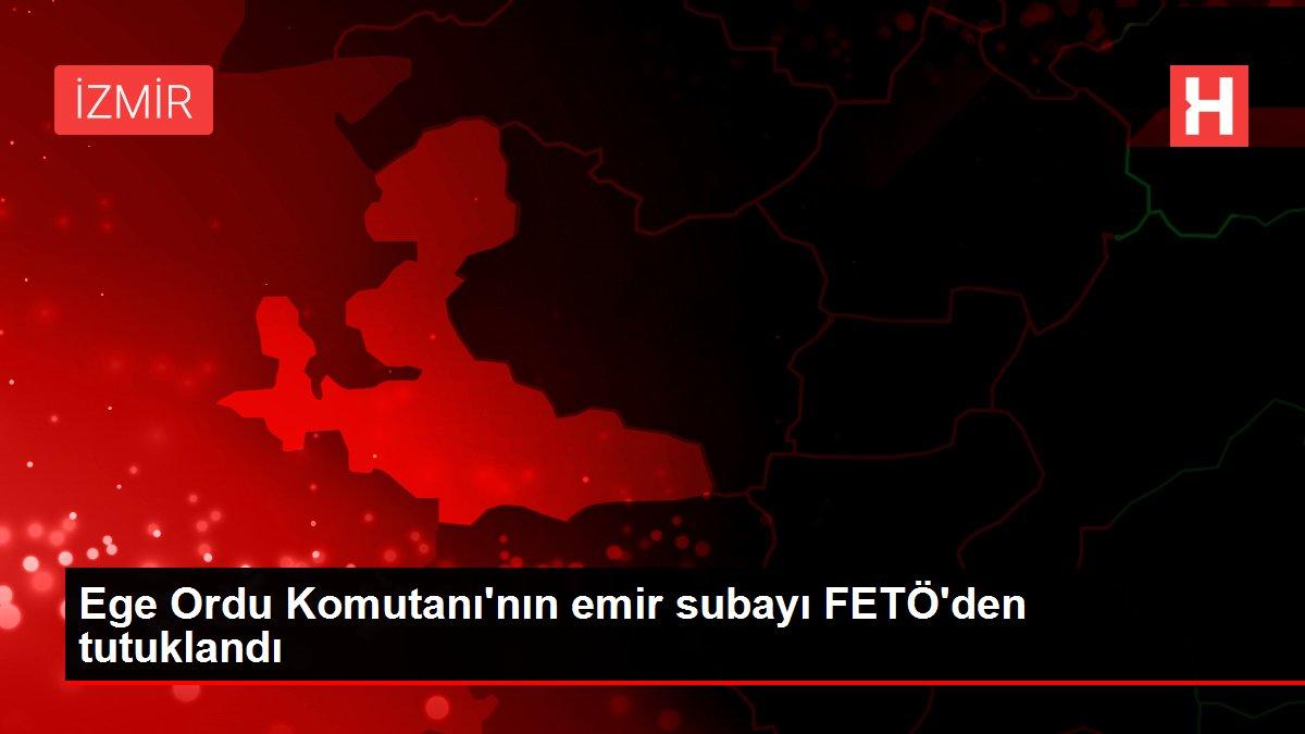 Ege Ordu Komutanı'nın emir subayı FETÖ'den tutuklandı