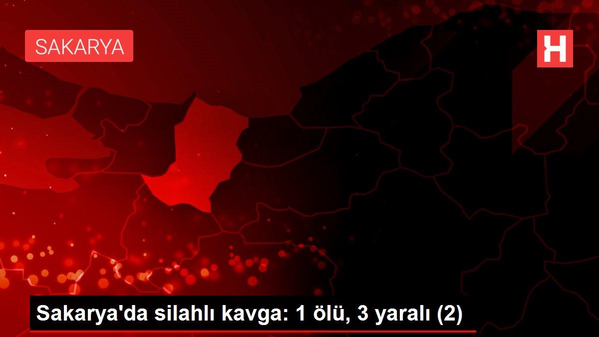 Sakarya'da silahlı kavga: 1 ölü, 3 yaralı (2)