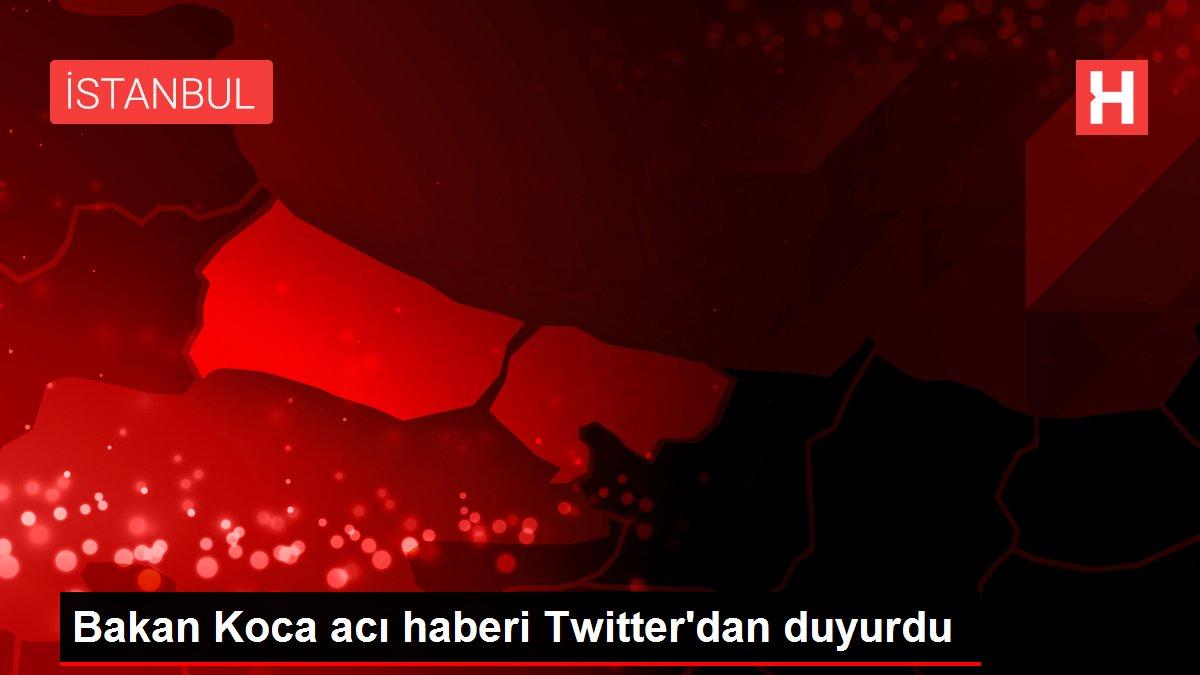 Bakan Koca acı haberi Twitter'dan duyurdu