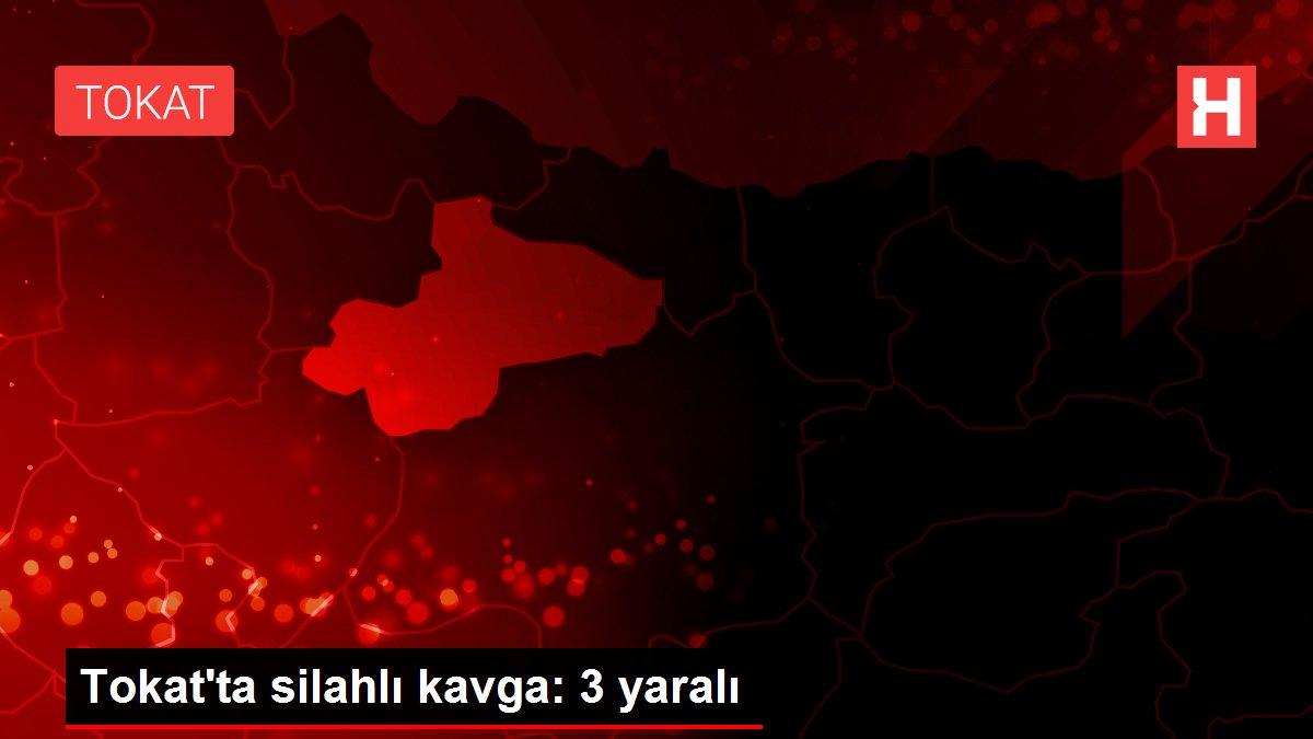Son dakika! Tokat'ta silahlı kavga: 3 yaralı
