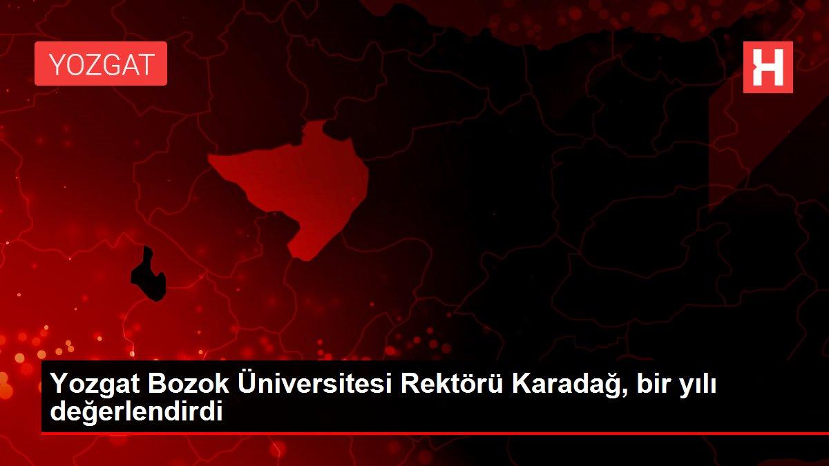 Yozgat Bozok Üniversitesi Rektörü Karadağ, bir yılı değerlendirdi