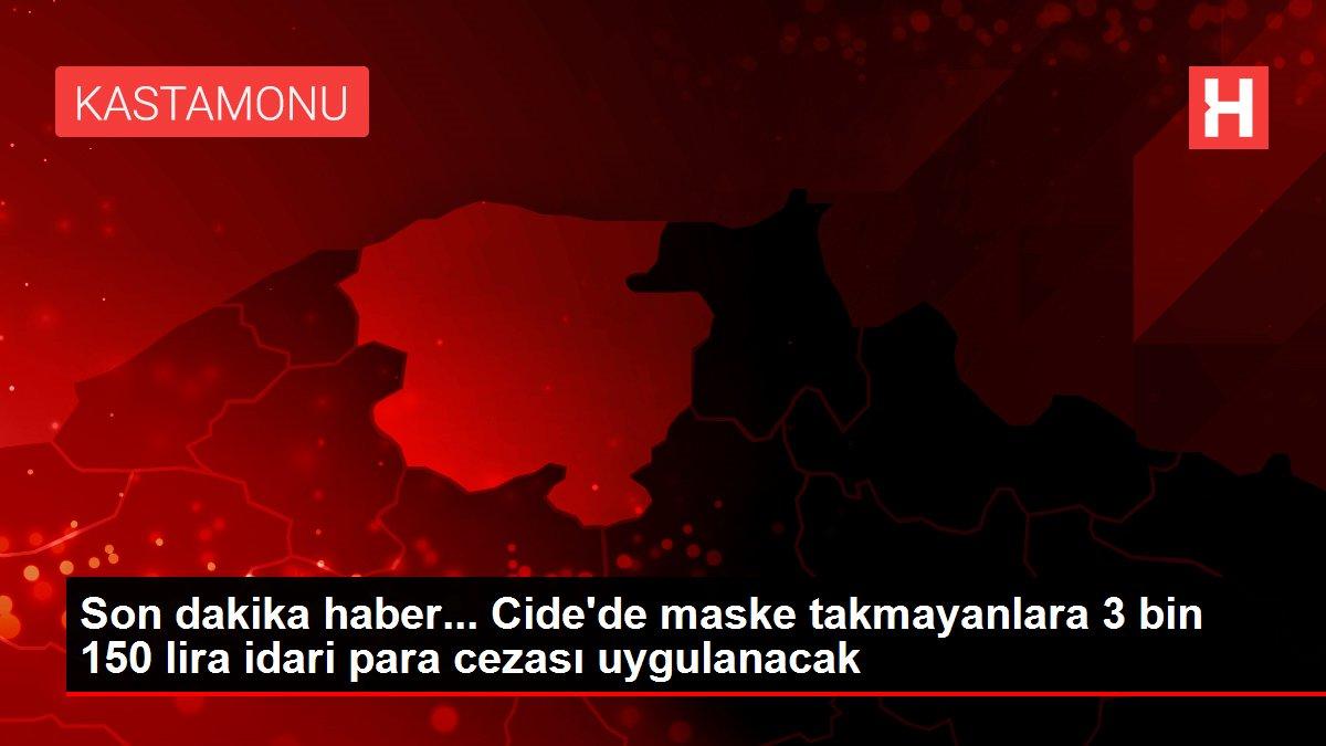 Son dakika haber... Cide'de maske takmayanlara 3 bin 150 lira idari para cezası uygulanacak