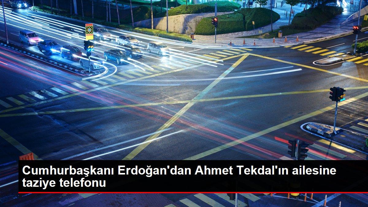 Cumhurbaşkanı Erdoğan'dan Ahmet Tekdal'ın ailesine taziye telefonu