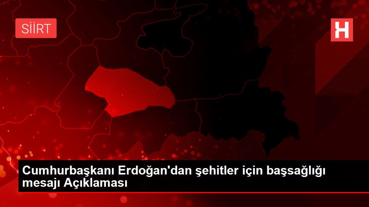 Cumhurbaşkanı Erdoğan'dan şehitler için başsağlığı mesajı Açıklaması
