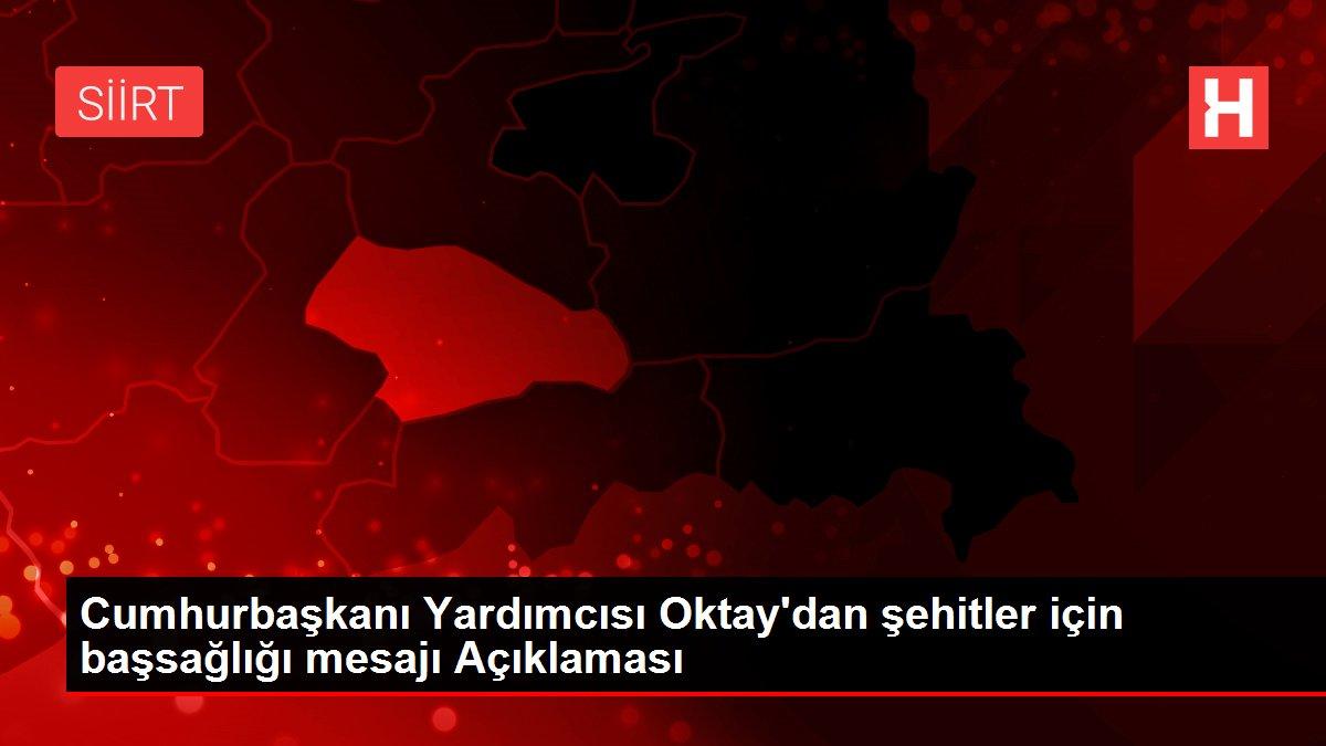 Cumhurbaşkanı Yardımcısı Oktay'dan şehitler için başsağlığı mesajı Açıklaması