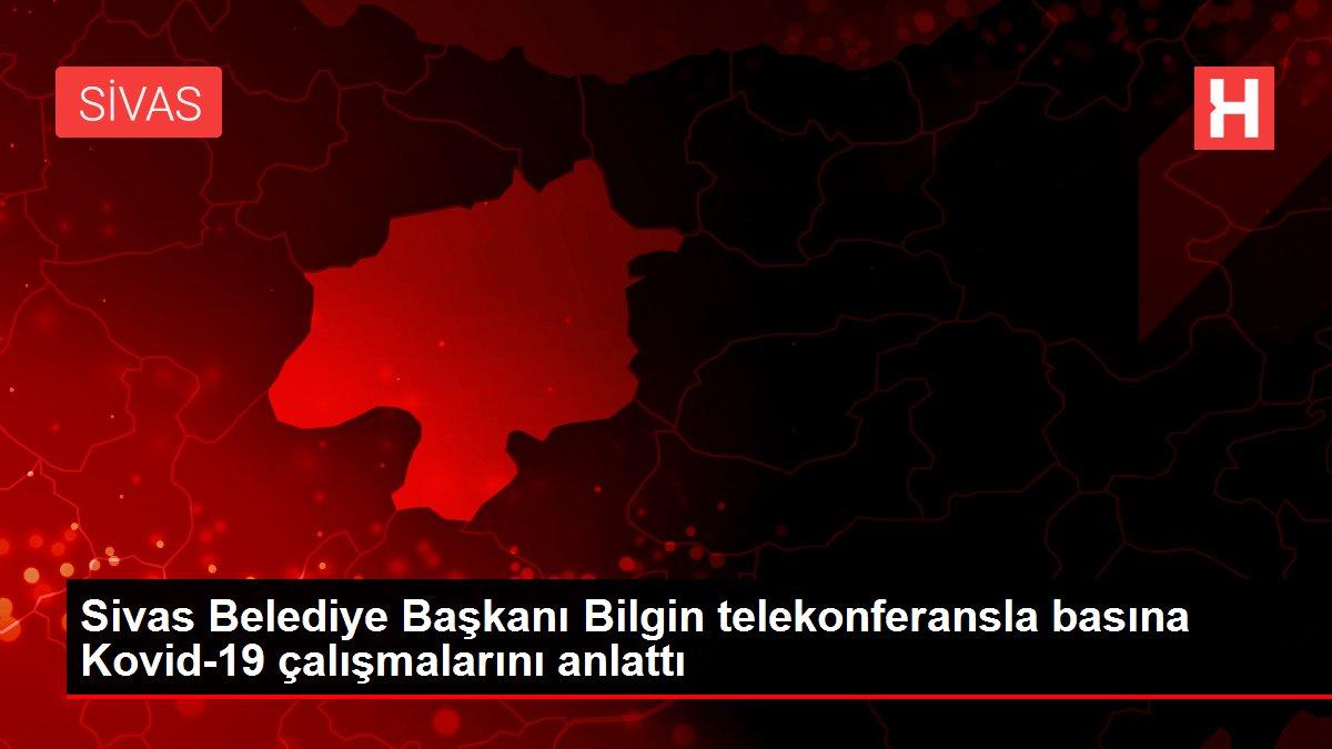 Sivas Belediye Başkanı Bilgin telekonferansla basına Kovid-19 çalışmalarını anlattı