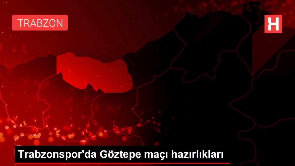 Trabzonspor'da Göztepe maçı hazırlıkları