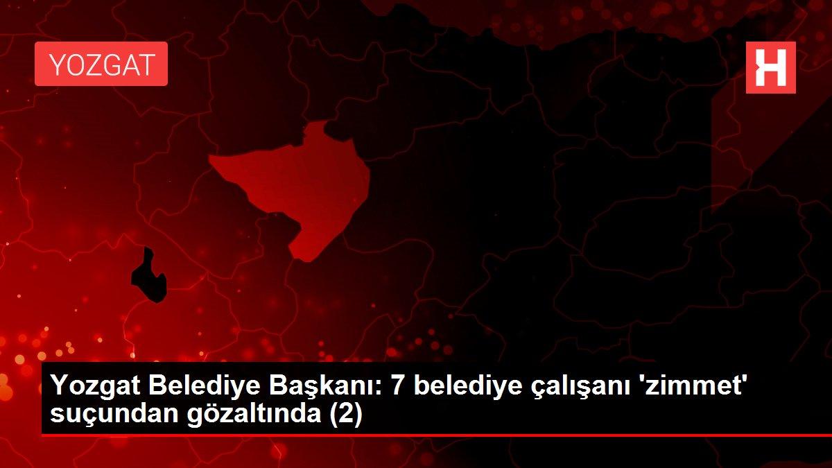 Yozgat Belediye Başkanı: 7 belediye çalışanı 'zimmet' suçundan gözaltında (2)
