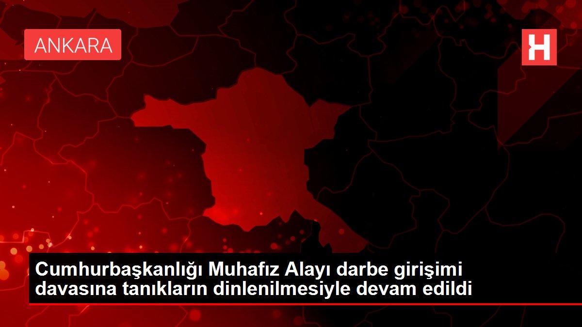 Cumhurbaşkanlığı Muhafız Alayı darbe girişimi davasına tanıkların dinlenilmesiyle devam edildi