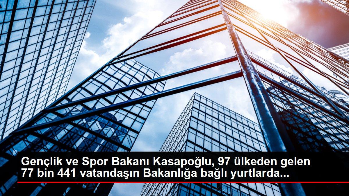Gençlik ve Spor Bakanı Kasapoğlu, 97 ülkeden gelen 77 bin 441 vatandaşın Bakanlığa bağlı yurtlarda...