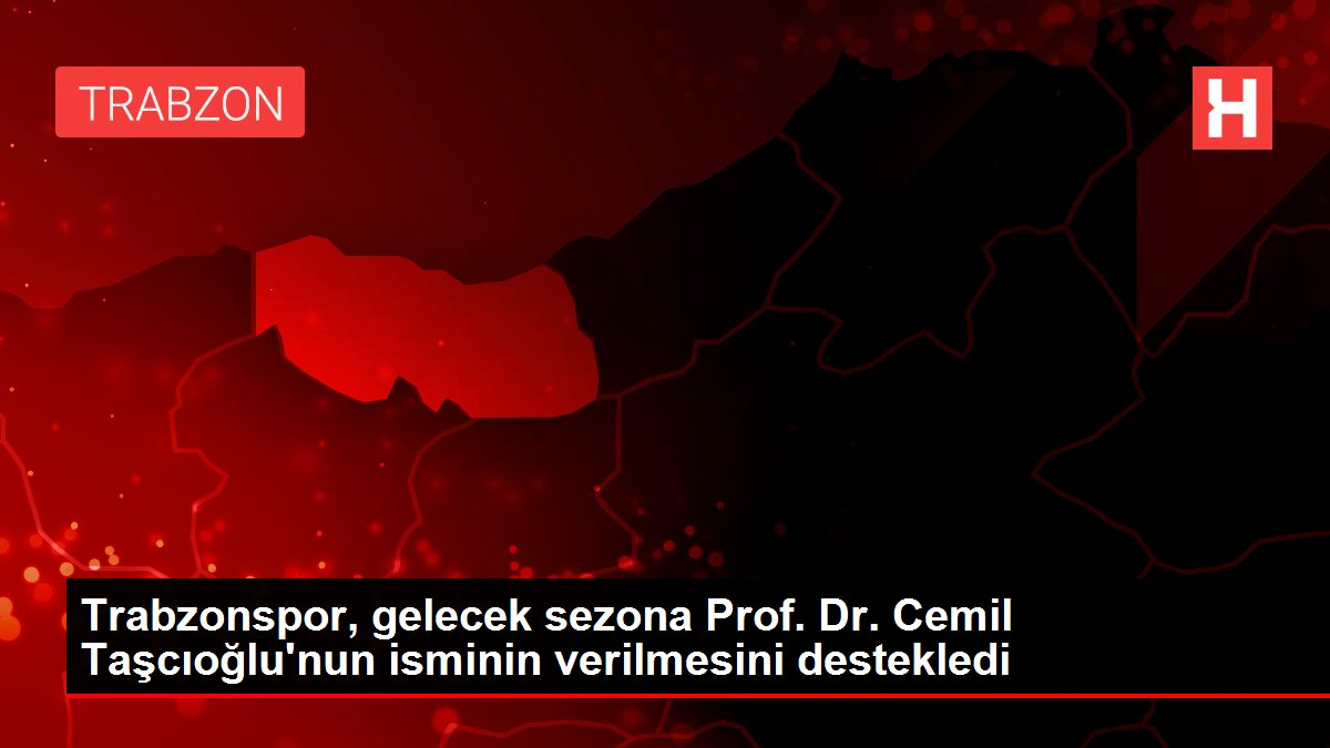Trabzonspor, gelecek sezona Prof. Dr. Cemil Taşcıoğlu'nun isminin verilmesini destekledi