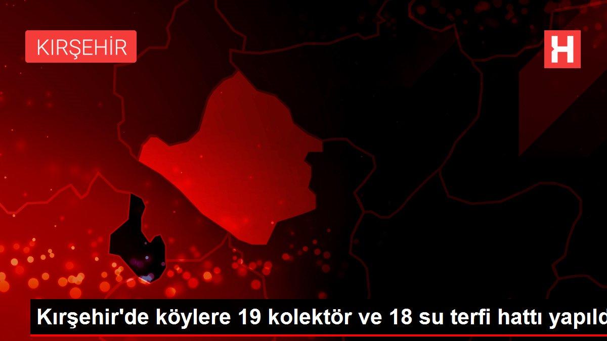 Kırşehir'de köylere 19 kolektör ve 18 su terfi hattı yapıldı