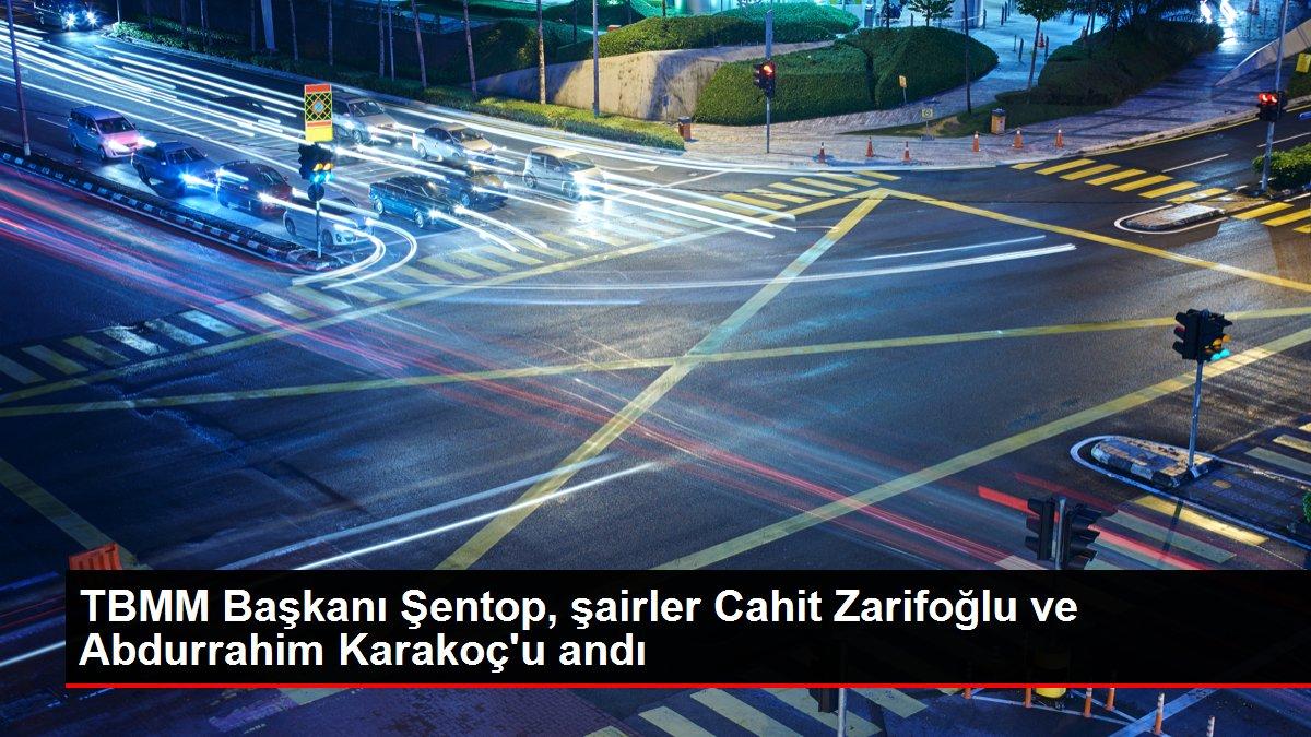 Son dakika haber... TBMM Başkanı Şentop, şairler Cahit Zarifoğlu ve Abdurrahim Karakoç'u andı