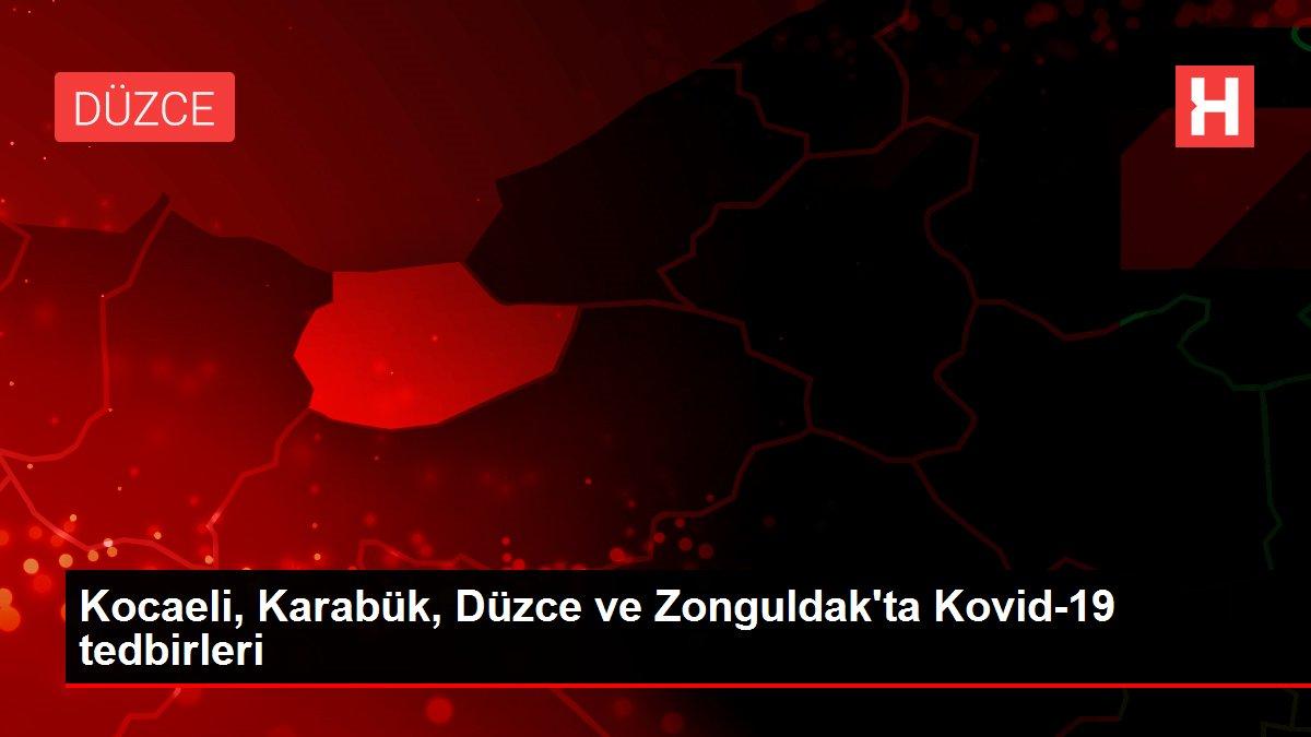 Kocaeli, Karabük, Düzce ve Zonguldak'ta Kovid-19 tedbirleri