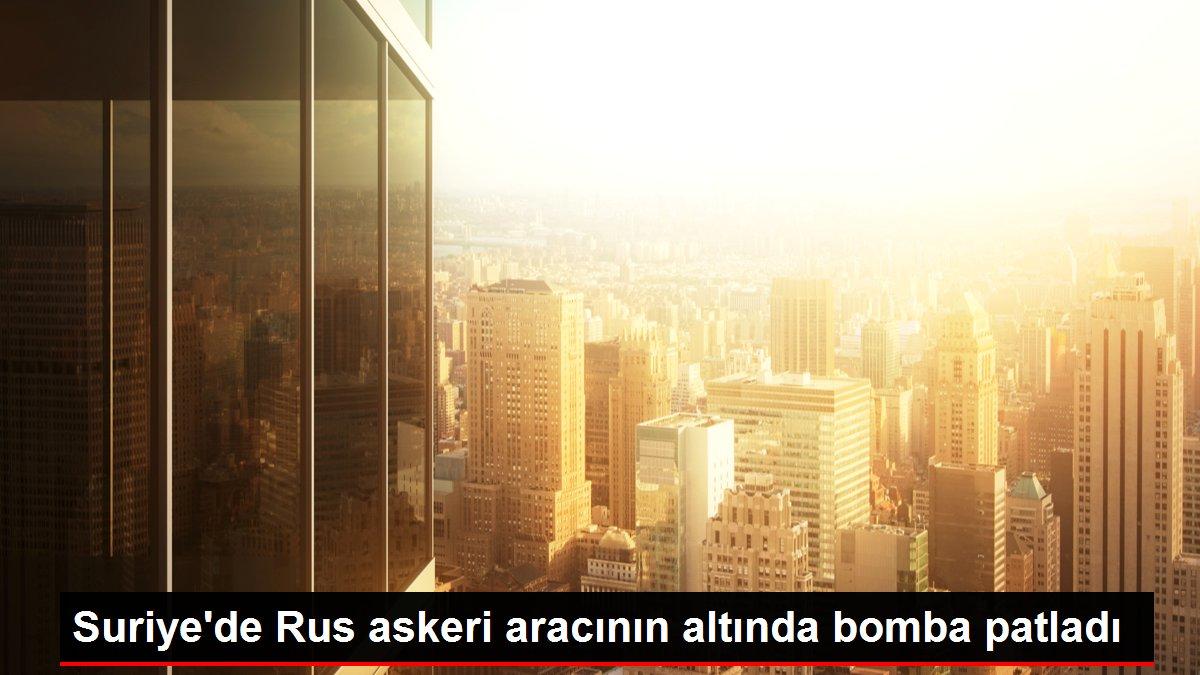 Son Dakika: Suriye'de Rus askeri aracının altında bomba patladı
