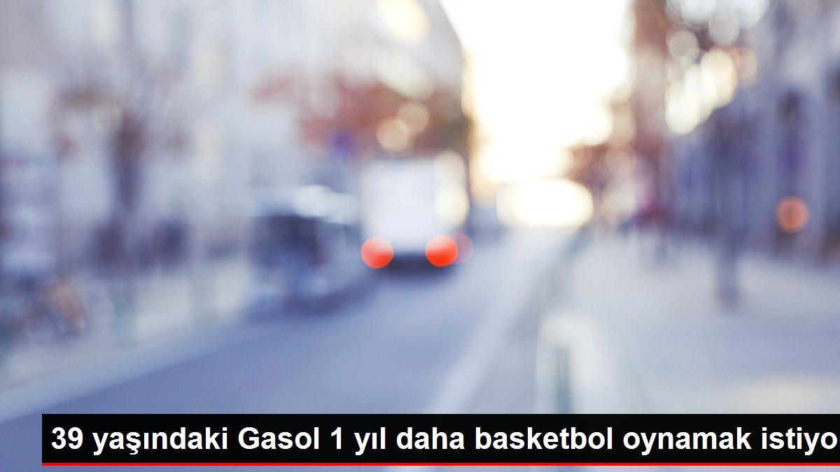 39 yaşındaki Gasol 1 yıl daha basketbol oynamak istiyor