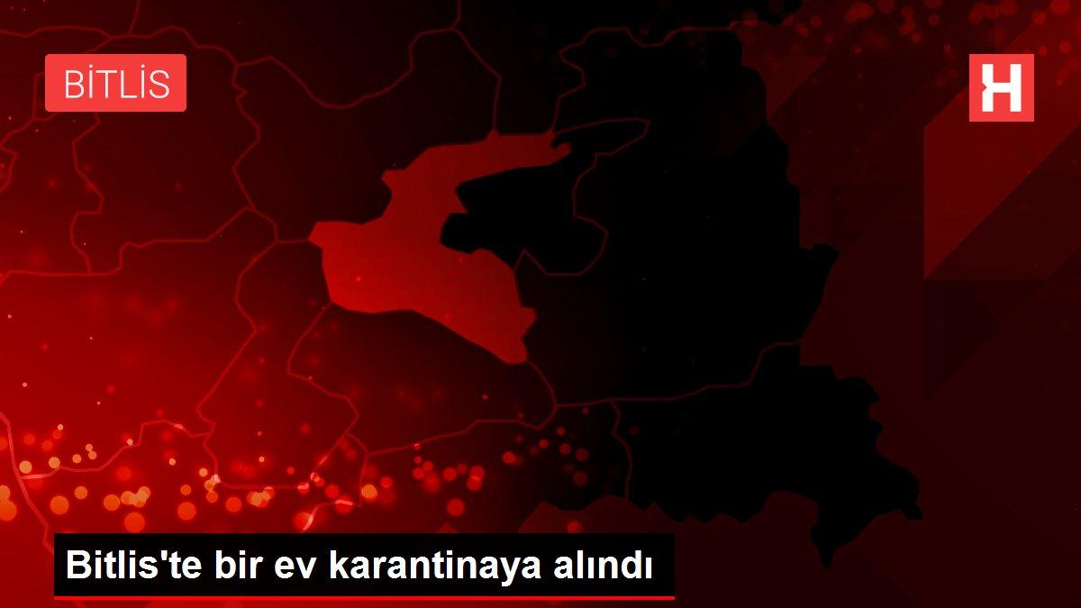 Bitlis'te bir ev karantinaya alındı
