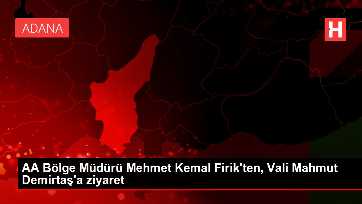Son dakika haber   AA Bölge Müdürü Mehmet Kemal Firik'ten, Vali Mahmut Demirtaş'a ziyaret