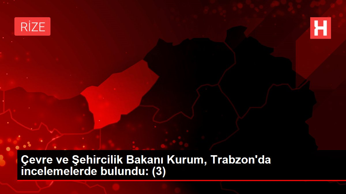 Çevre ve Şehircilik Bakanı Kurum, Trabzon'da incelemelerde bulundu: (3)