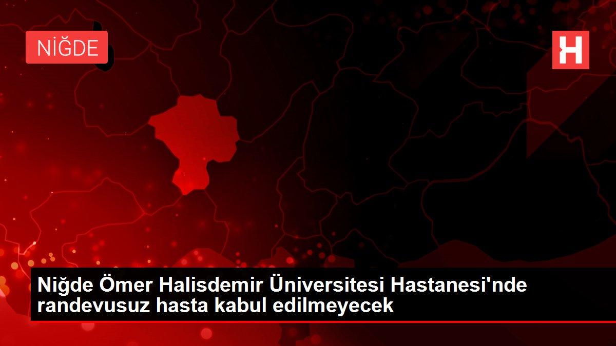 Niğde Ömer Halisdemir Üniversitesi Hastanesi'nde randevusuz hasta kabul edilmeyecek