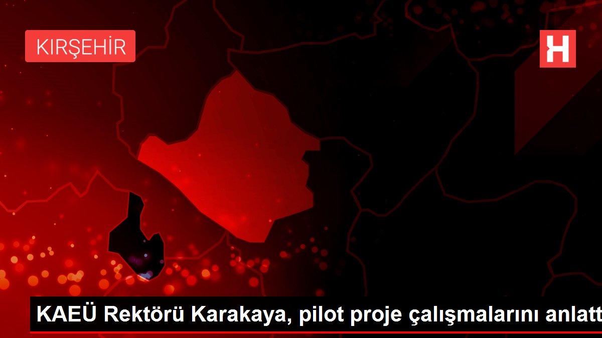 KAEÜ Rektörü Karakaya, pilot proje çalışmalarını anlattı