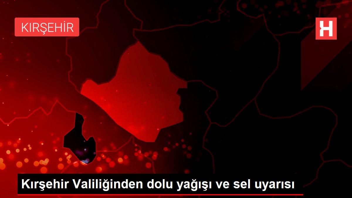 Kırşehir Valiliğinden dolu yağışı ve sel uyarısı