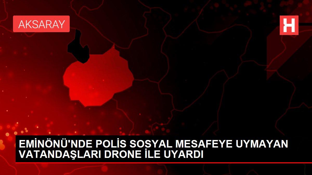 Son dakika haber | EMİNÖNÜ'NDE POLİS SOSYAL MESAFEYE UYMAYAN VATANDAŞLARI DRONE İLE UYARDI