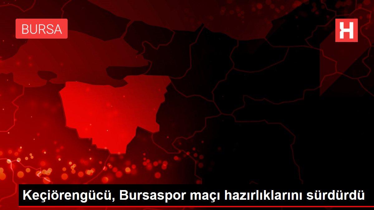 Keçiörengücü, Bursaspor maçı hazırlıklarını sürdürdü