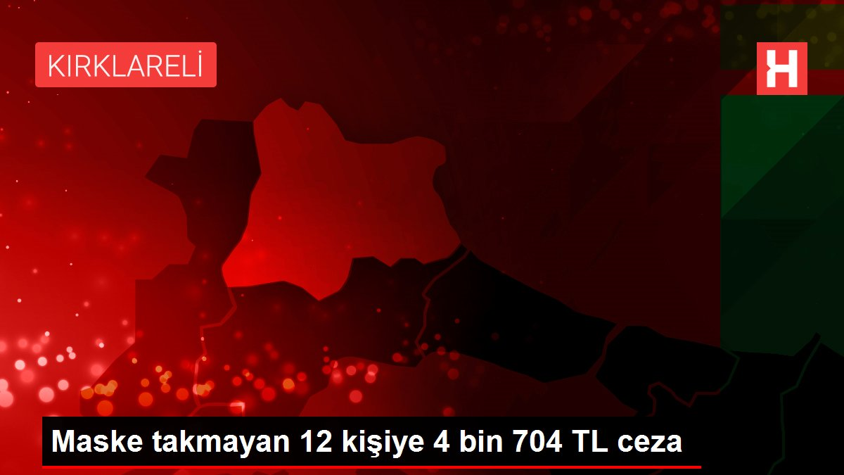 Maske takmayan 12 kişiye 4 bin 704 TL ceza