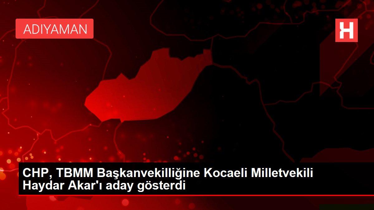 CHP, TBMM Başkanvekilliğine Kocaeli Milletvekili Haydar Akar'ı aday gösterdi