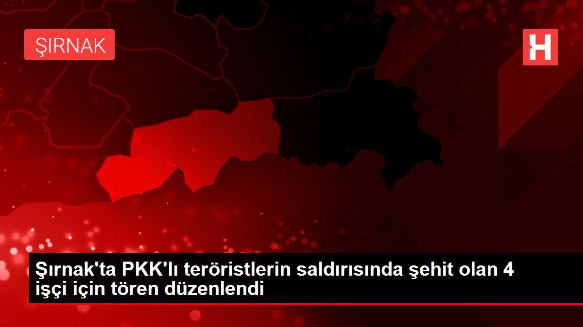 Şırnak'ta PKK'lı teröristlerin saldırısında şehit olan 4 işçi için tören düzenlendi