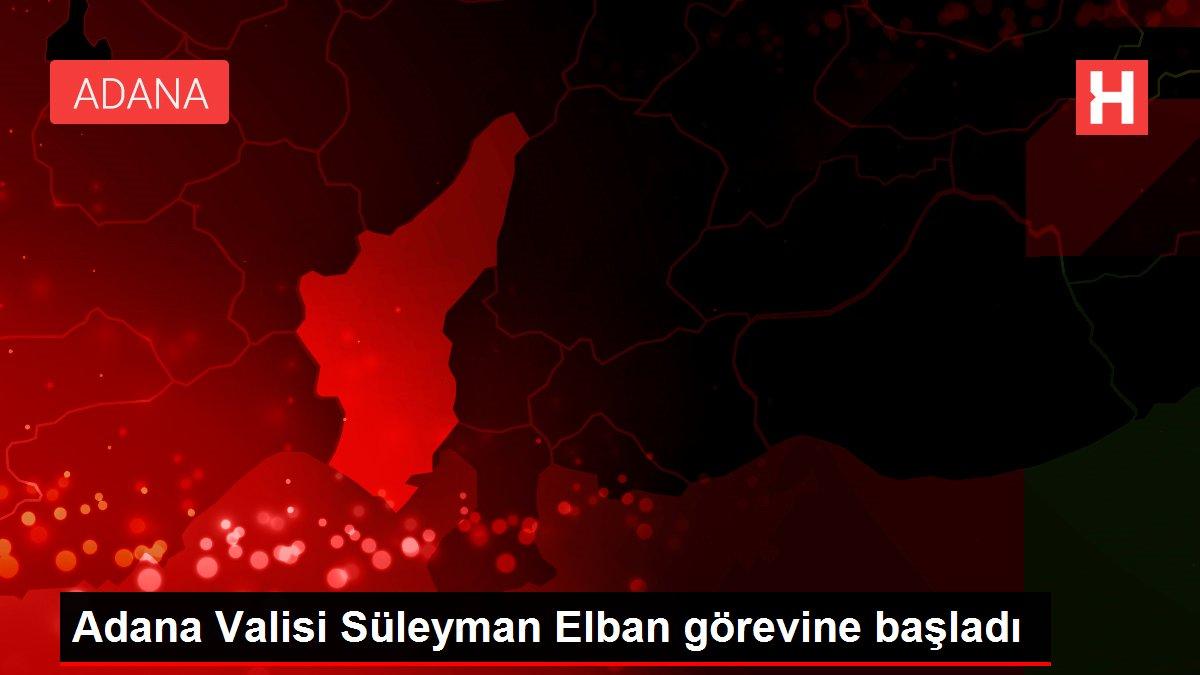 Adana Valisi Süleyman Elban görevine başladı
