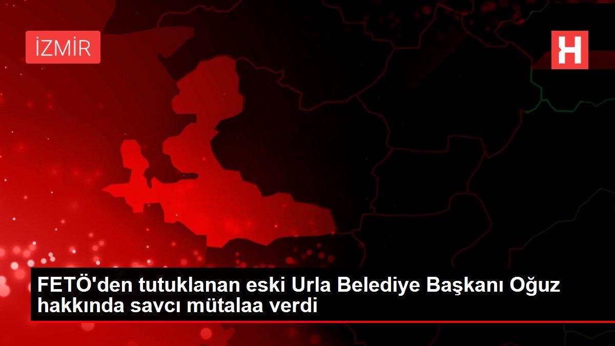 FETÖ'den tutuklanan eski Urla Belediye Başkanı Oğuz hakkında savcı mütalaa verdi