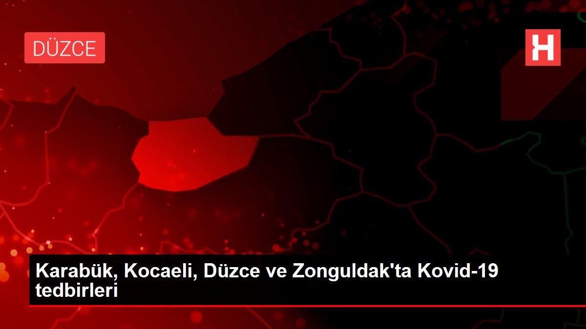 Karabük, Kocaeli, Düzce ve Zonguldak'ta Kovid-19 tedbirleri
