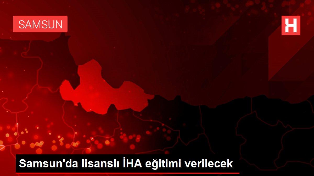 Samsun'da lisanslı İHA eğitimi verilecek