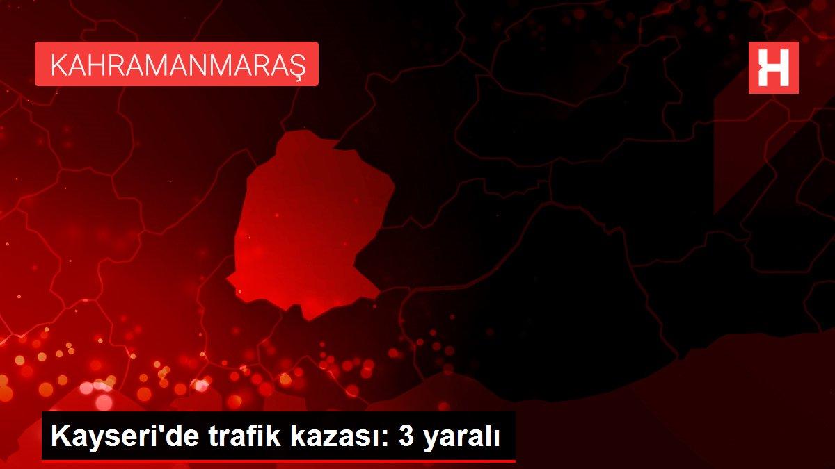 Son dakika haberleri... Kayseri'de trafik kazası: 3 yaralı