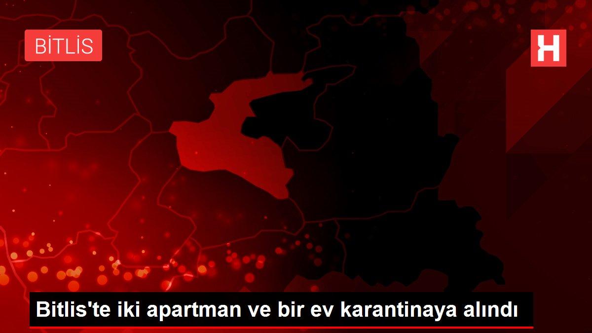 Bitlis'te iki apartman ve bir ev karantinaya alındı