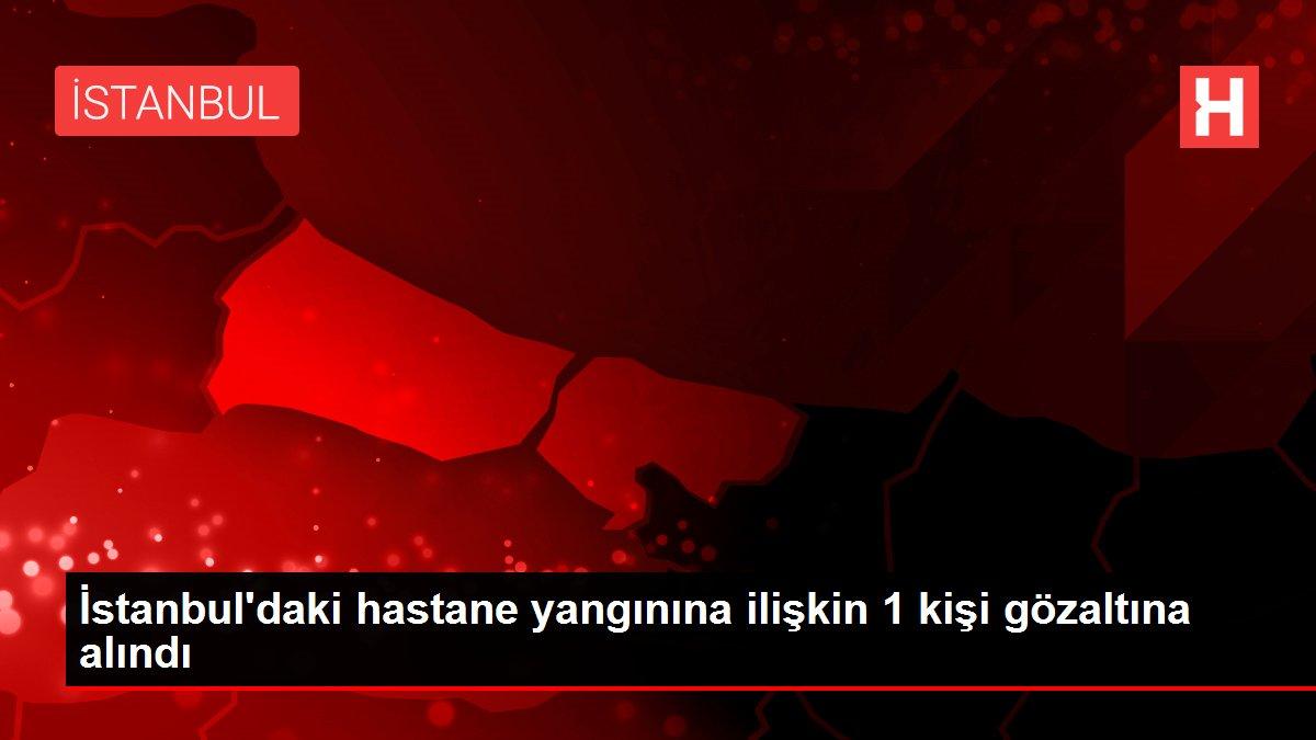 İstanbul'daki hastane yangınına ilişkin 1 kişi gözaltına alındı