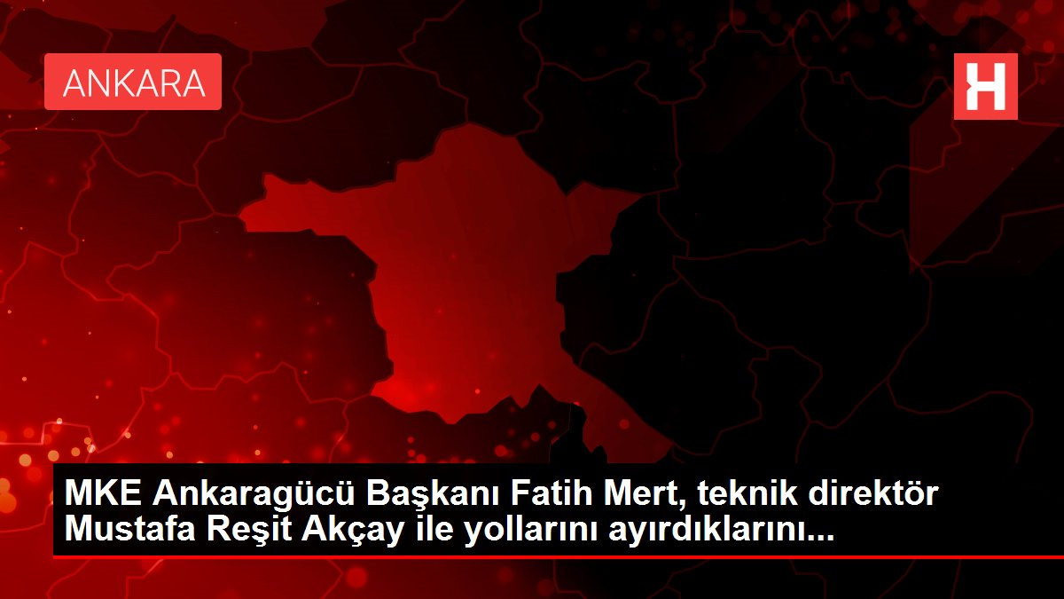 MKE Ankaragücü Başkanı Fatih Mert, teknik direktör Mustafa Reşit Akçay ile yollarını ayırdıklarını...