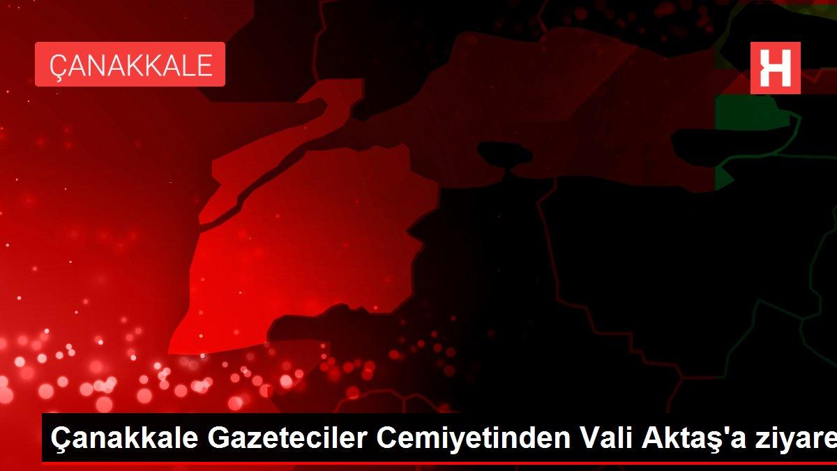 Çanakkale Gazeteciler Cemiyetinden Vali Aktaş'a ziyaret