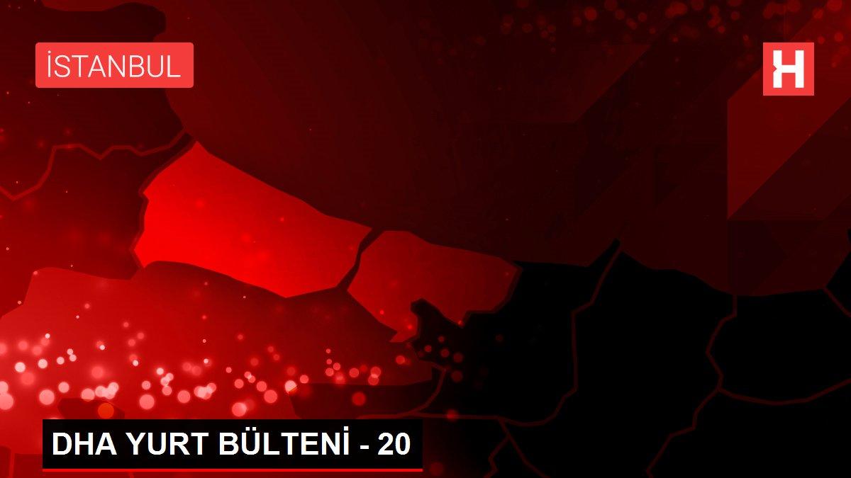 Son dakika haberi: DHA YURT BÜLTENİ - 20