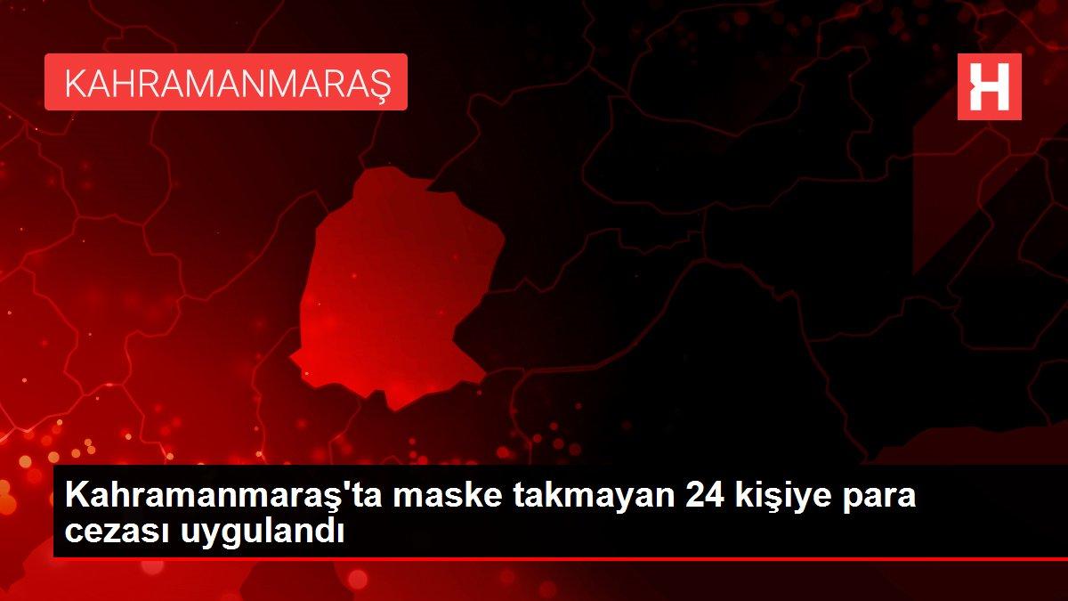 Kahramanmaraş'ta maske takmayan 24 kişiye para cezası uygulandı