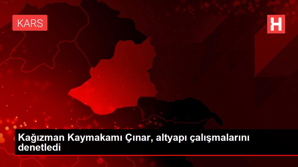 Kağızman Kaymakamı Çınar, altyapı çalışmalarını denetledi
