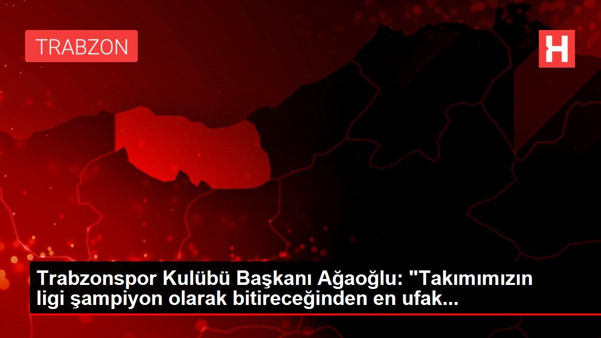 Son dakika... Trabzonspor Kulübü Başkanı Ağaoğlu: