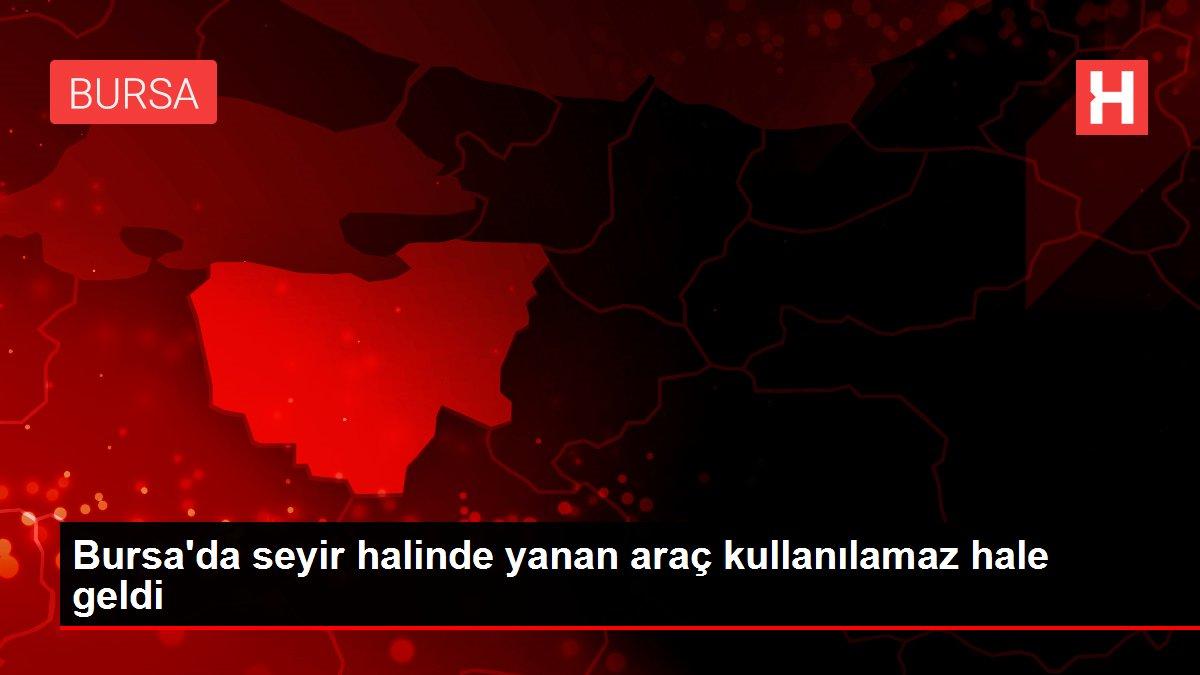 Bursa'da seyir halinde yanan araç kullanılamaz hale geldi