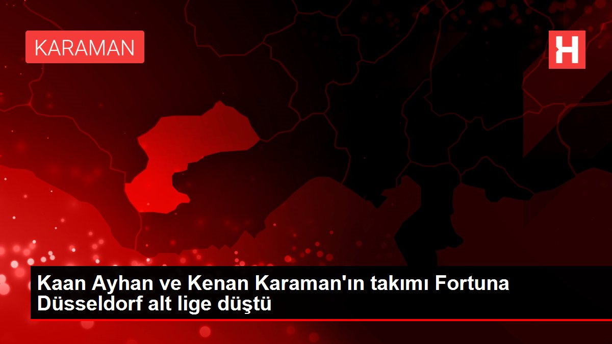 Kaan Ayhan ve Kenan Karaman'ın takımı Fortuna Düsseldorf alt lige düştü