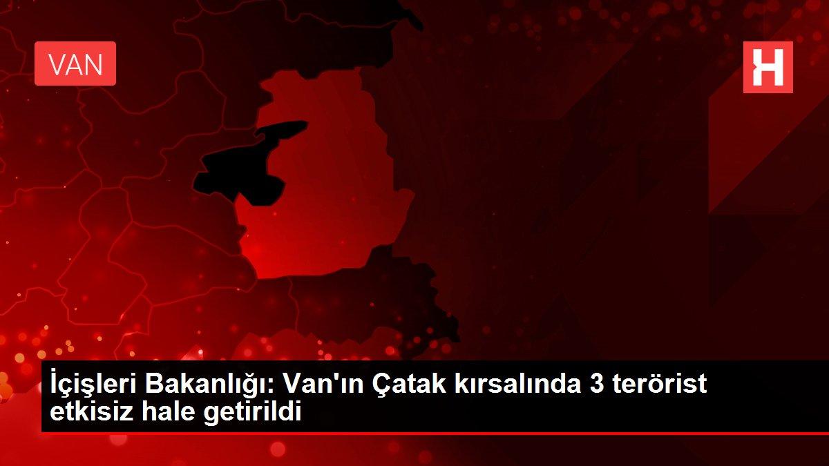 İçişleri Bakanlığı: Van'ın Çatak kırsalında 3 terörist etkisiz hale getirildi