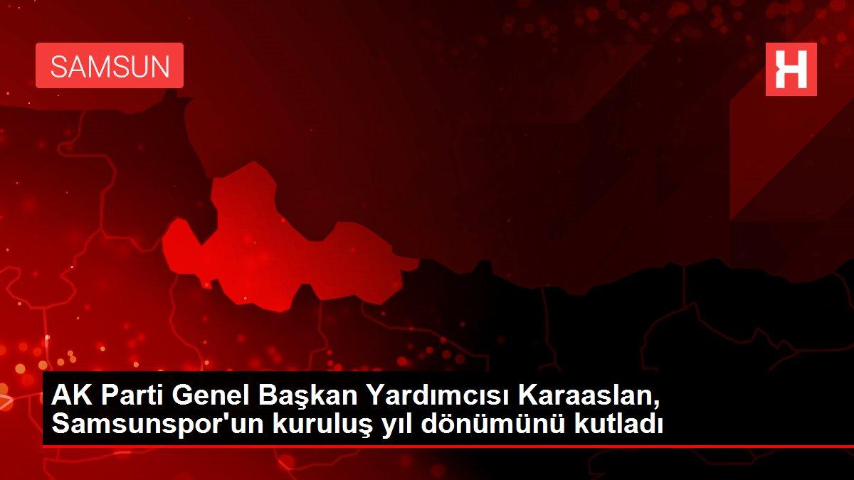AK Parti Genel Başkan Yardımcısı Karaaslan, Samsunspor'un kuruluş yıl dönümünü kutladı