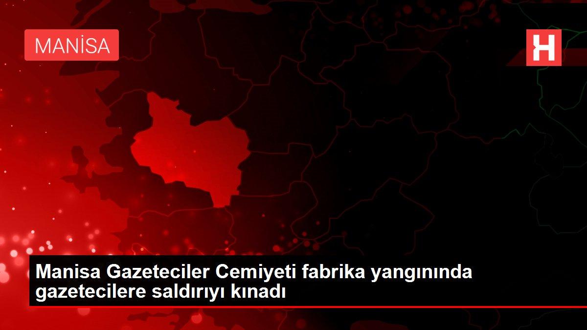 Manisa Gazeteciler Cemiyeti fabrika yangınında gazetecilere saldırıyı kınadı