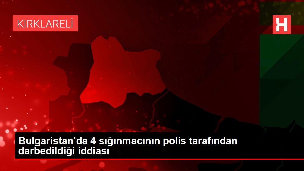 Bulgaristan'da 4 sığınmacının polis tarafından darbedildiği iddiası